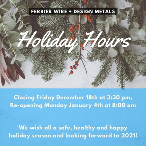 2020 Ferrier Wire + Design Metals Holiday Hours